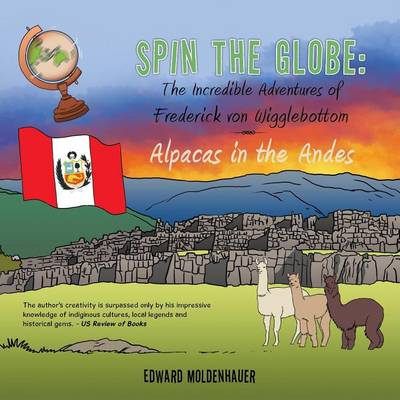 Spin the Globe: The Incredible Adventures of Frederick Von Wigglebottom: Alpacas in the Andes (Paperback)
