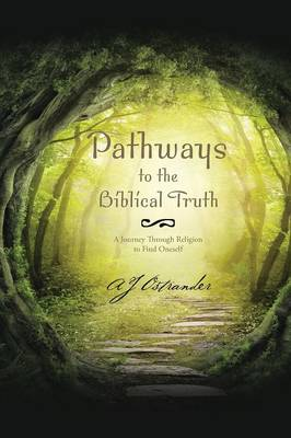 Pathways to the Biblical Truth: A Journey Through Religion to Find Oneself (Paperback)