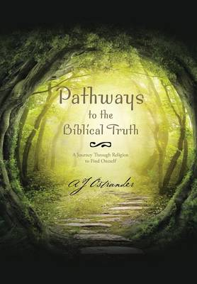 Pathways to the Biblical Truth: A Journey Through Religion to Find Oneself (Hardback)