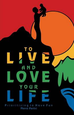 To Live and Love Your Life: Prioritizing to Have Fun (Paperback)