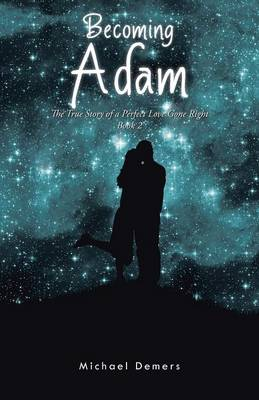 Becoming Adam: The True Story of a Perfect Love Gone Right Book 2 (Paperback)
