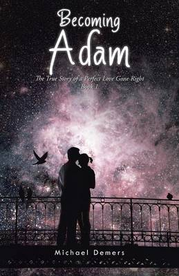 Becoming Adam: The True Story of a Perfect Love Gone Right Book 1 (Paperback)