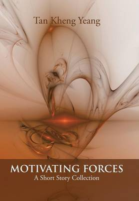 Motivating Forces: A Short Story Collection (Hardback)