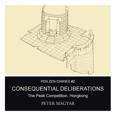 Consequential Deliberations: The Peak Competition, Hongkong (Paperback)