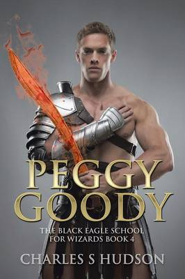 Peggy Goody: The Black Eagle School for Wizards Book 4 (Paperback)