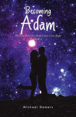 Becoming Adam: The True Story of a Perfect Love Gone Right Book 4 (Paperback)