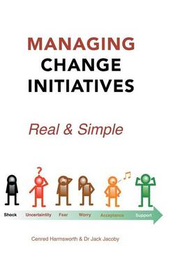 Managing Change Initiatives: Real and Simple (Hardback)