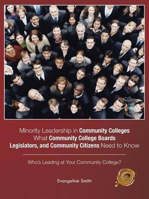 Minority Leadership in Community Colleges;what Community College Boards, Legislators, and Community Citizens Need to Know: Who's Leading at Your Community College? (Paperback)