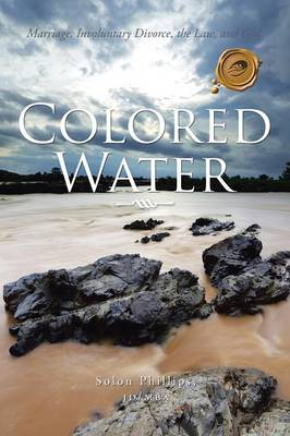Colored Water: Marriage, Involuntary Divorce, the Law, and God. (Paperback)