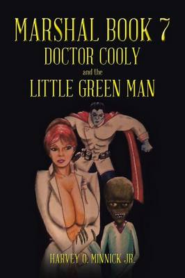 Marshal Book 7: Doctor Cooly and the Little Green Man (Paperback)