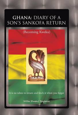 Ghana: Diary of a Son's Sankofa Return: (Becoming Kweku) (Hardback)