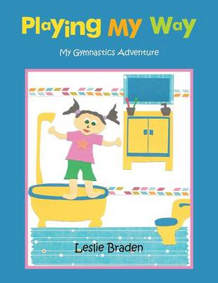 Playing My Way: My Gymnastics Adventure (Paperback)