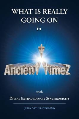 Ancient Timez: Divine Extraordinary Synchronicity (Paperback)