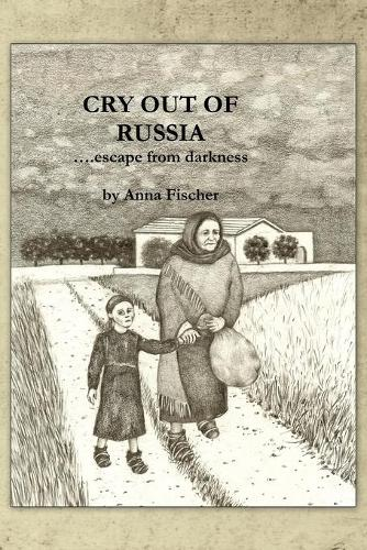 Cry Out of Russia: .....Escape from Darkness (Paperback)