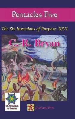 Pentacles Five: The Six Inversions of Purpose: II/VI (Hardback)