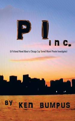PI Inc.: (A Fictional Novel About a Chicago Cop Turned Miami Private Investigator) (Paperback)