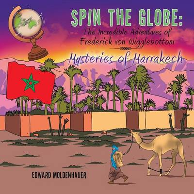 Spin the Globe: The Incredible Adventures of Frederick Von Wigglebottom: Mysteries of Marrakech (Paperback)