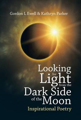 Looking for Light from the Dark Side of the Moon: Inspirational Poetry (Hardback)