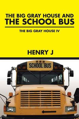 The Big Gray House and the School Bus: The Big Gray House IV (Paperback)