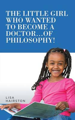 The Little Girl Who Wanted to Become a Doctor...of Philosophy! (Paperback)