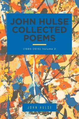 John Hulse Collected Poems: (1985-2015) Volume 2 (Paperback)