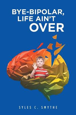 Bye-Bipolar, Life Ain't Over (Paperback)