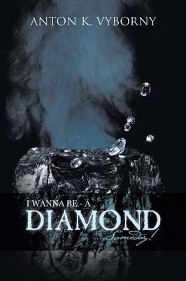 I Wanna Be - A Diamond . . . Someday! (Paperback)