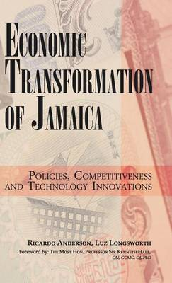 Economic Transformation of Jamaica: Policies, Competitiveness and Technology Innovations (Hardback)