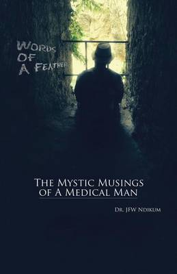 Words of a Feather: The Mystic Musings of a Medical Man (Paperback)