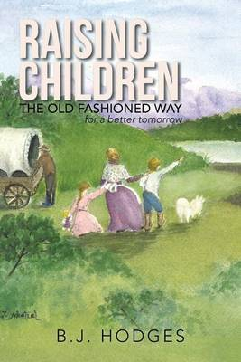 Raising Children the Old Fashioned Way: For a Better Tomorrow (Paperback)