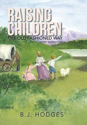Raising Children the Old Fashioned Way: For a Better Tomorrow (Hardback)