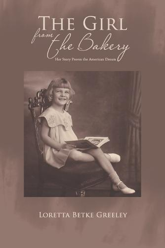 The Girl from the Bakery: Her Story Proves the American Dream (Paperback)