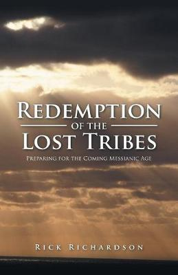 Redemption of the Lost Tribes: Preparing for the Coming Messianic Age (Paperback)