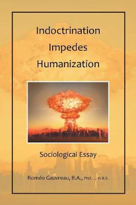 Indoctrination Impedes Humanization: Sociological Essay (Paperback)