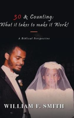 30 & Counting: What It Takes to Make It Work!: A Biblical Perspective (Hardback)