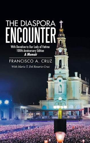 The Diaspora Encounter: With Devotion to Our Lady of Fatima 100th Anniversary Edition a Memoir (Hardback)