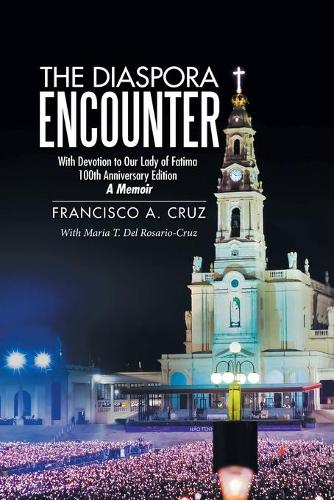 The Diaspora Encounter: With Devotion to Our Lady of Fatima 100Th Anniversary Edition a Memoir (Paperback)