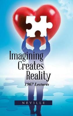 Imagining Creates Reality: 1967 Lectures (Hardback)
