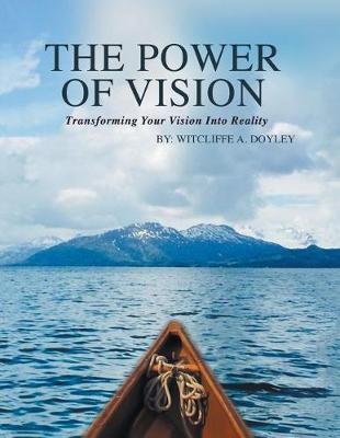 The Power of Vision: Transforming Your Vision Into Reality (Paperback)