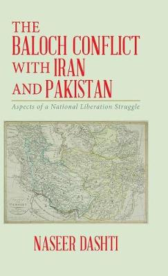 The Baloch Conflict with Iran and Pakistan: Aspects of a National Liberation Struggle (Hardback)