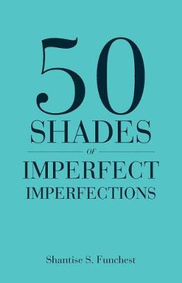 50 Shades of Imperfect Imperfections (Paperback)