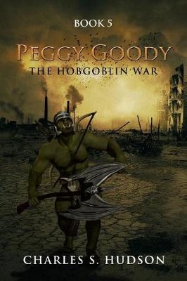 Peggy Goody the Hobgoblin War: Book 5 (Paperback)