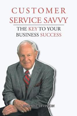 Customer Service Savvy: The Key to Your Business Success (Paperback)