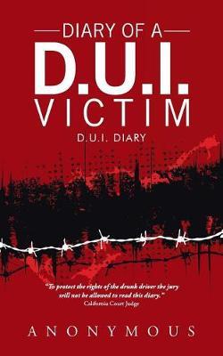Diary of a D.U.I. Victim: D.U.I. Diary (Paperback)