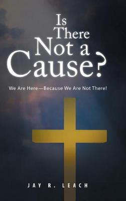 Is There Not a Cause?: We Are Here-Because We Are Not There! (Hardback)