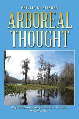 Arboreal Thought: Weightless Spirits Willingly Fly with a Persuasive, Heavenly Embrace (Paperback)