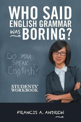 Who Said English Grammar Was Boring?: Students' Workbook (Paperback)