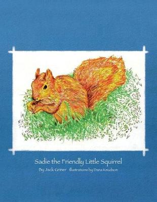 Sadie the Friendly Little Squirrel (Paperback)