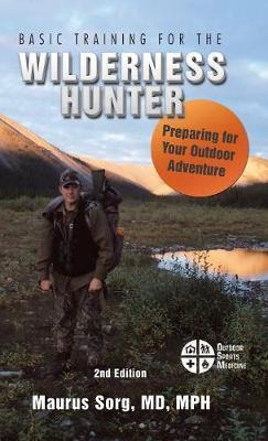 Basic Training for the Wilderness Hunter: Preparing for Your Outdoor Adventure (Hardback)