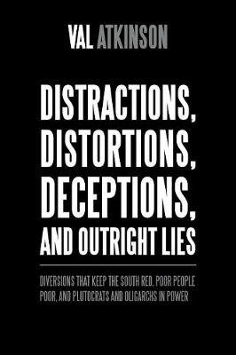 Distractions, Distortions, Deceptions, and Outright Lies: Diversions That Keep the South Red, Poor People Poor, and Plutocrats and Oligarchs in Power (Paperback)
